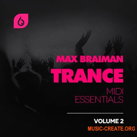 Freshly Squeezed Samples - Max Braiman Trance MIDI Essentials Vol 2 (MiDi FLP SPiRE) - сэмплы Trance