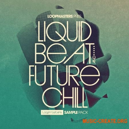 Loopmasters - Liquid Beat and Future Chill (MULTiFORMAT) - сэмплы Trap, Hip Hop, Downtempo, Ambient, House, Breaks