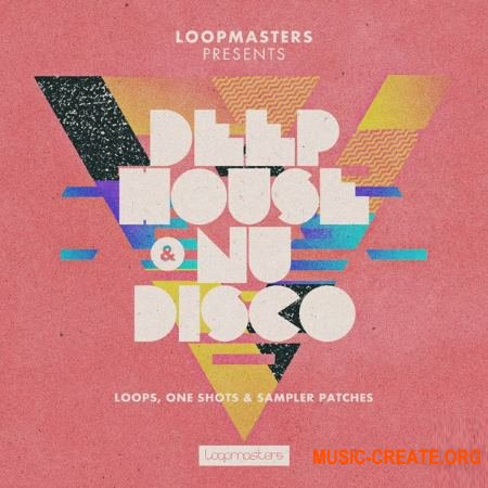 Loopmasters - Deep House and Nu Disco (MULTiFORMAT) - сэмплы Deep House, Nu Disco