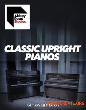Cinesamples - Abbey Road Classic Upright Pianos (KONTAKT) - библиотека фортепиано