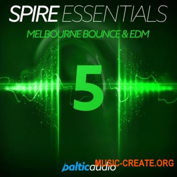 Baltic Audio - Spire Essentials Vol 5 Melbourne Bounce And EDM (REVEAL SOUND SPiRE)