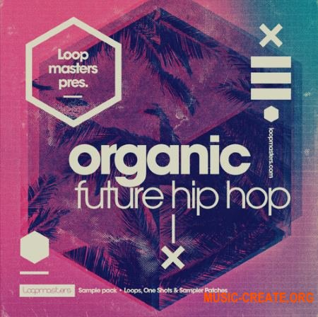 Loopmasters - Organic Future Hip Hop (MULTiFORMAT) - сэмплы  Hip Hop