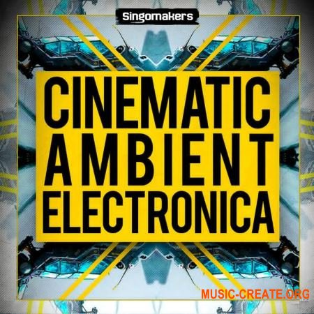 Singomakers - Cinematic Ambient and Electronica (MULTiFORMAT) - сэмплы Ambient, Electronica