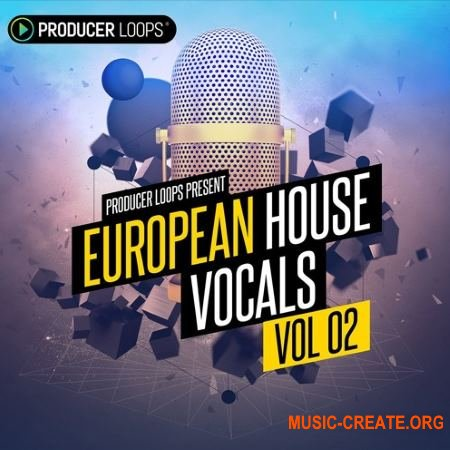 Producer Loops - European House Vocals Vol 2 (MULTiFORMAT) - вокальные сэмплы