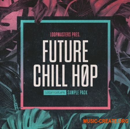 Loopmasters - Future Chill Hop (MULTiFORMAT) - сэмплы Chillout, Ambient, Hip Hop