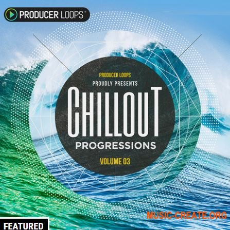 Producer Loops - Chillout Progressions Vol.3 (ACiD WAV MiDi REX) - сэмплы Chillout
