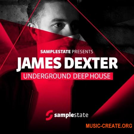 Samplestate - James Dexter Underground Deep House (MULTiFORMAT) - сэмплы Deep House