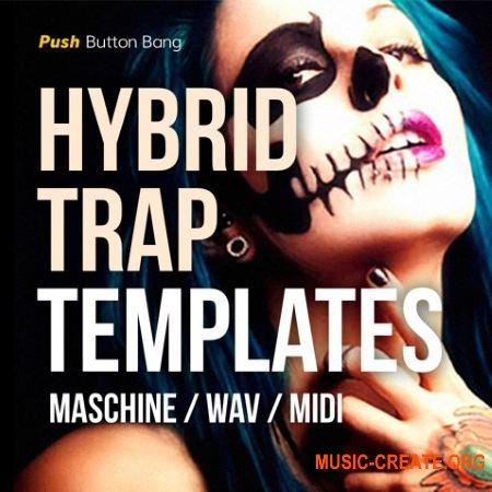 Push Button Bang - Hybrid Trap Templates (WAV MiDi Ni MASHiNE MASSiVE SERUM) - сэмплы Trap