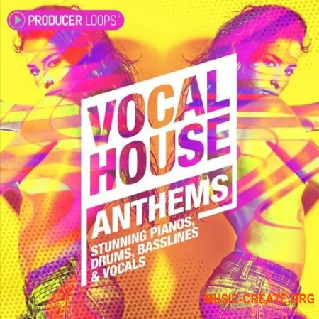 Producer Loops - Vocal House Anthems (MULTiFORMAT) - вокальные сэмплы