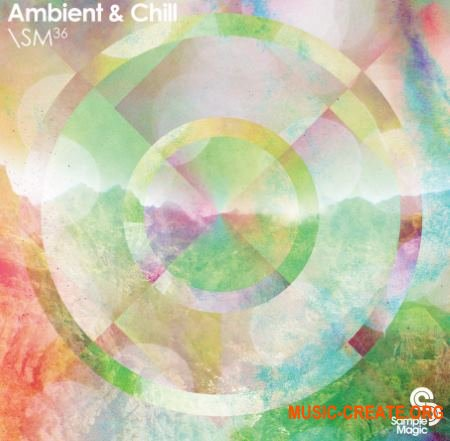 Sample Magic - SM36 Ambient & Chill (WAV, Various Sampler Formats) - сэмплы Ambient, Chill