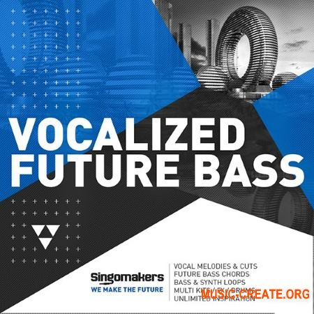 Singomakers - Vocalized Future Bass (MULTiFORMAT) - сэмплы Future Bass, Chill Trap, Trap, Twerk, Cinematic, Hip Hop