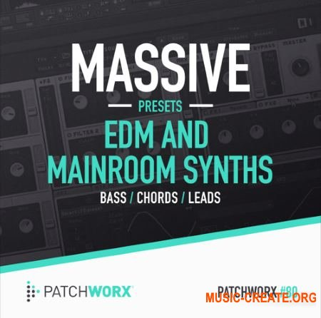 Patchworx - EDM And Mainroom Synths (Massive presets / MIDI / WAV)