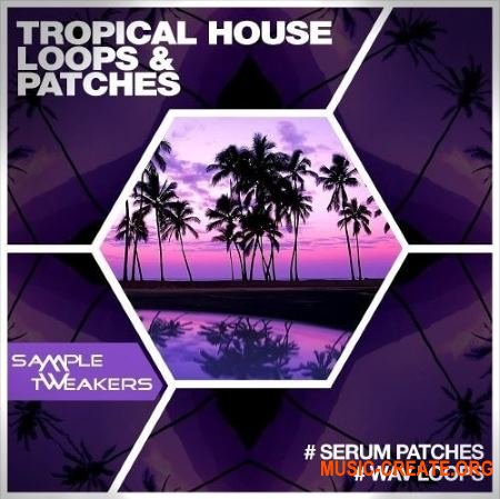 Sample Tweakers - Tropical House (XFER RECORDS SERUM presets / WAV) - сэмплы Tropical House