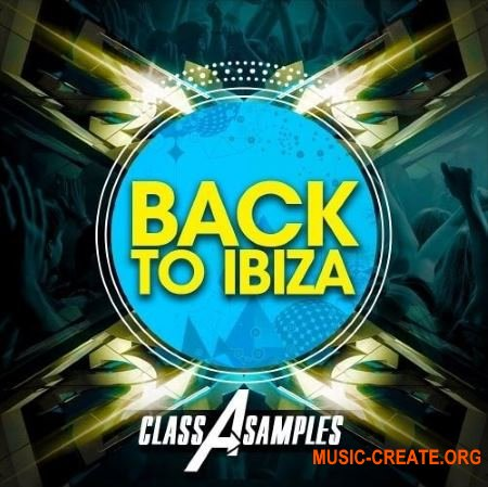 Class A Samples - Back To Ibiza (WAV MiDi AiFF APPLE LOOPS MASSiVE) - сэмплы Dance, EDM