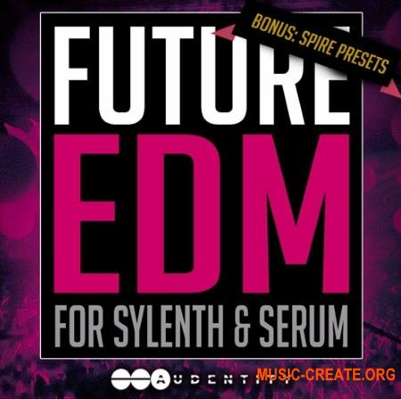 Audentity - Future EDM (WAV MiDi SERUM SPiRE SYLENTH1) - сэмплы Future EDM, Progressive House, Electro, EDM, Future Bass