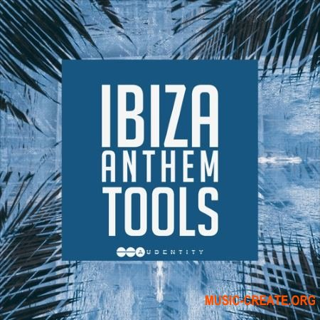 Audentity - Ibiza Anthem Tools (WAV MiDi) - сэмплы Future Funk House, Bass Tropical House