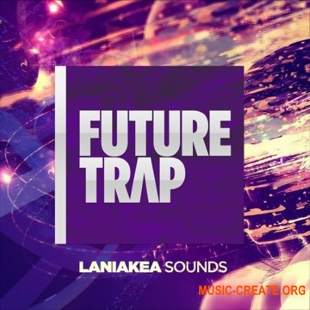 Laniakea Sounds - Future Trap (WAV MiDi) - сэмплы Trap