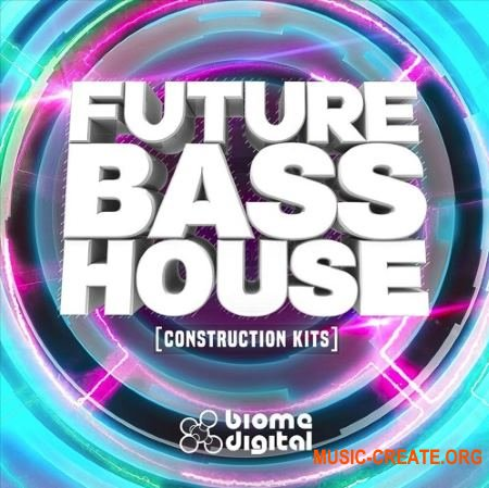 Biome Digital - Future Bass House (WAV REX2 MiDi) - сэмплы Trap, Future Bass, Dubstep, Garage, EDM