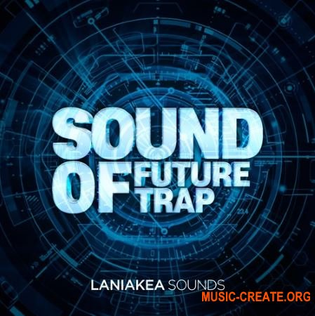 Laniakea Sounds - Sound Of Future Trap (WAV MiDi) - сэмплы Trap, Future Trap
