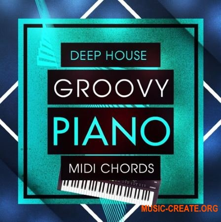 Mainroom Warehouse - Deep House Groovy Piano MIDI Chords (MiDi)