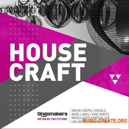Singomakers - House Craft (MULTiFORMAT) - сэмплы House, G-House, Garage, Tech house, Bassline, Deep, Jackin House