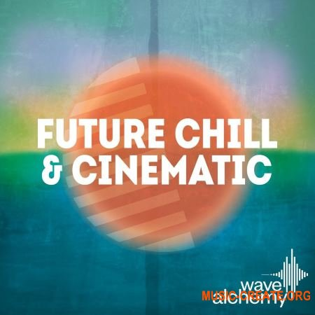 Wave Alchemy - Future Chill and Cinematic (MULTiFORMAT) - сэмплы Future Chill, Chill Step