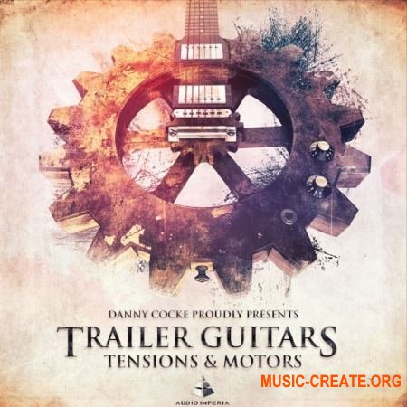 Audio Imperia Trailer Guitars Tensions and Motors v1.1 (KONTAKT) - библиотека звуков гитары с эффектами