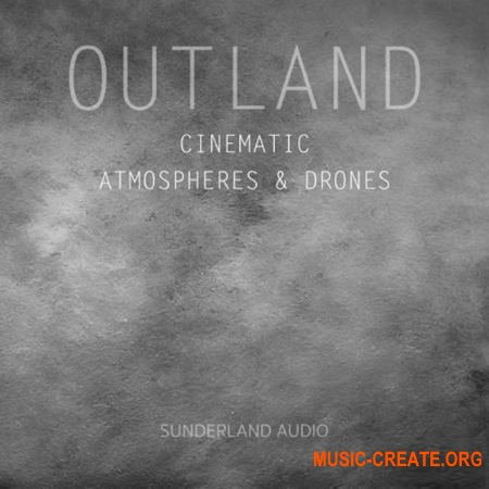 Sunderland Audio - Outland Cinematic Atmospheres and Drones (WAV) - кинематографические сэмплы