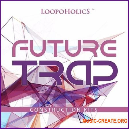 Loopoholics Future Trap Construction Kits (WAV MIDI) - сэмплы Future Trap