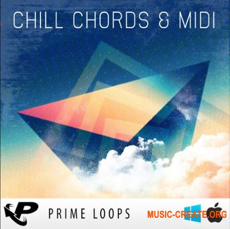 Prime Loops - Chill Chords & Midi (WAV MIDI) - сэмплы Chillwave, Chillstep, Future Bass