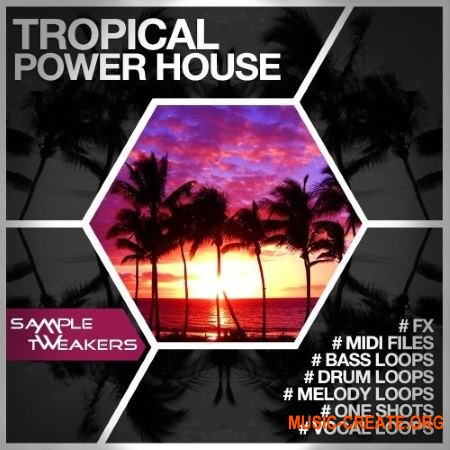 Sample Tweakers Tropical Power House (WAV MIDI) - сэмплы Diablo House, Tropical House, Future House, Nu Disco