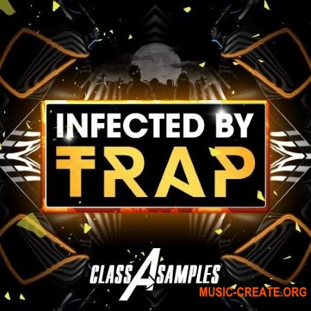 Class A Samples Infected By Trap (WAV MiDi) - сэмплы Trap, Twerk, Dubstep, Trapstep