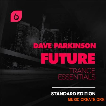 Freshly Squeezed Samples Dave Parkinson Future Trance Essentials Standard Edition (WAV MiDi FXB PST) - сэмплы Trance