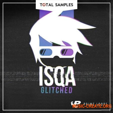 Total Samples - ISQA Glitched (WAV) - сэмплы Dubstep, Glitch, Future Bass, Hip Hop