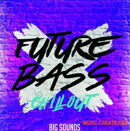 Big Sounds Future Bass Chill Out (WAV MiDi) - сэмплы Future Bass, Chill Out