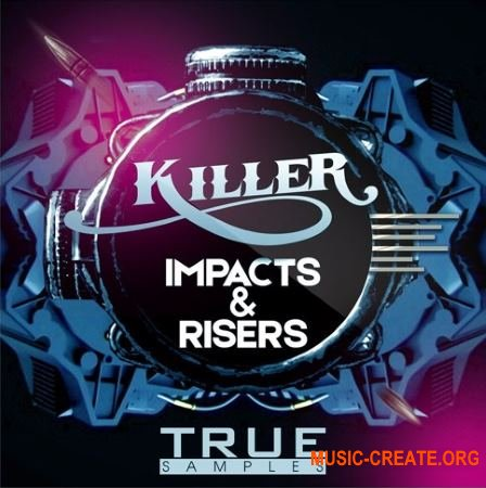 True Samples Killer Impacts And Risers (WAV) - звуковые эффекты