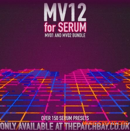 The Patch Bay MV12 for Serum (MV01 and MV02 BUNDLE) (FXP WAV) - сэмплы EDM, Dubstep