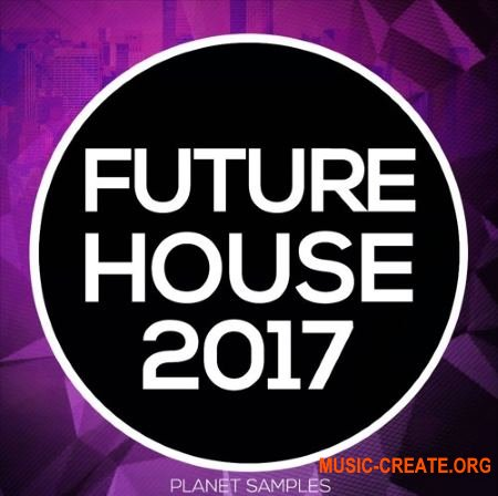 Planet Samples Future House 2017 (WAV MiDi) - сэмплы Future House