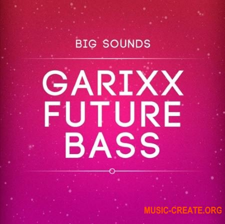 Big Sounds Garixx Future Bass (WAV MiDi) - сэмплы Future Bass, Future House