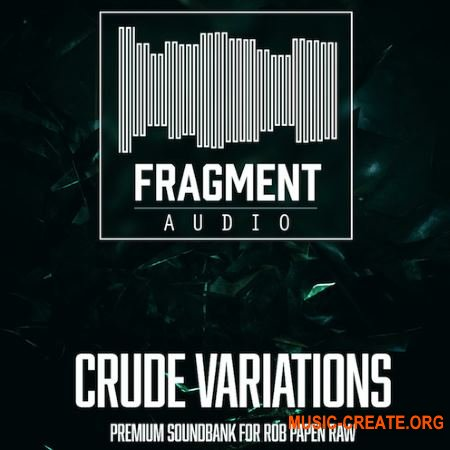 Fragment Audio Crude Variations (ROB PAPEN RAW Presets)