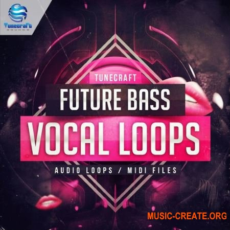Tunecraft Sounds Future Bass Vocal Loops (WAV MiDi) - сэмплы вокала
