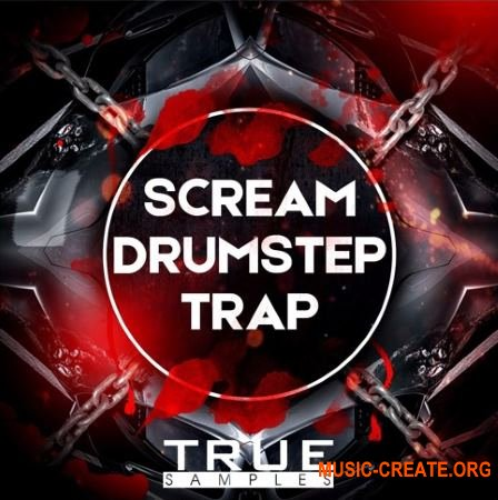 True Samples SCREAM DRUMSTEP Vs TRAP (WAV MiDi SYLENTH1 SERUM SPiRE MASSiVE) - сэмплы Drumstep, Trap