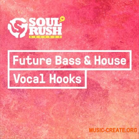 Soul Rush Records Future Bass and House Vocal Hooks (WAV) - вокальные сэмплы