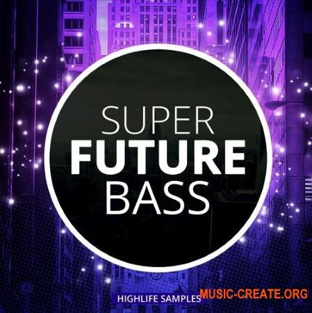 HighLife Samples Super Future Bass (WAV MiDi) - сэмплы Future Bass