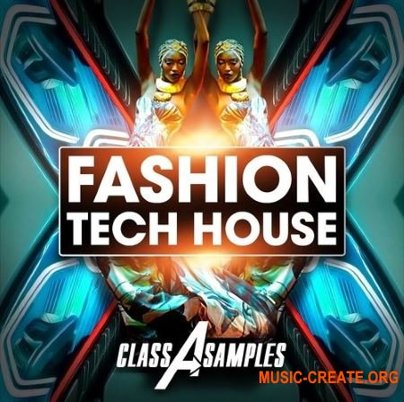 Class A Samples Fashion Tech House (WAV MiDi) - сэмплы Tech House