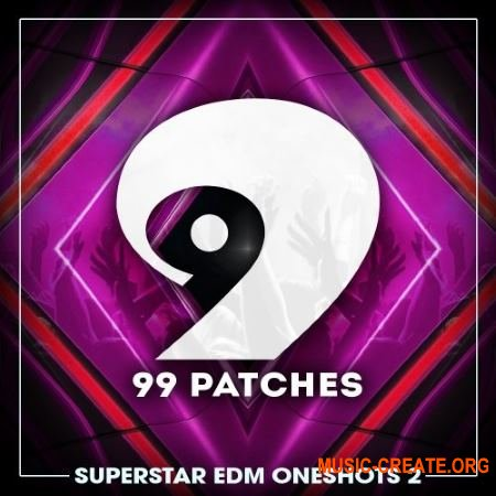 99 Patches Superstar EDM One Shots Vol 2 (WAV) - сэмплы EDM