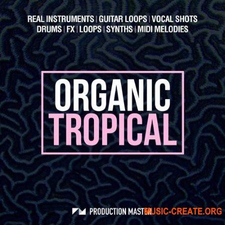 Production Master Organic Tropical (WAV MiDi) - сэмплы Tropical House