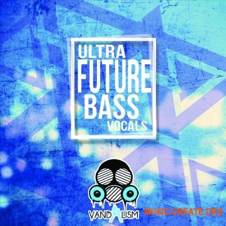 Vandalism Ultra Future Bass Vocals (WAV MiDi) - вокальные сэмплы