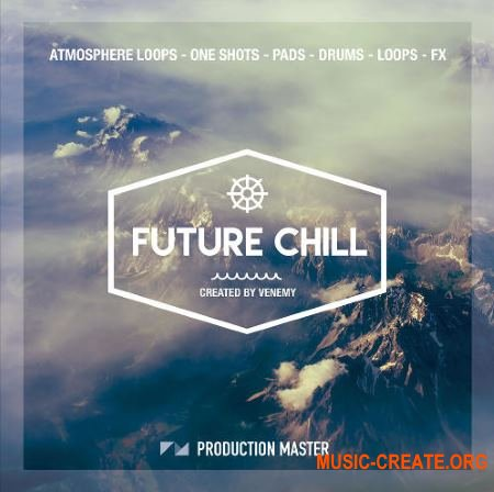 Production Master Future Chill (WAV) - сэмплы Chill Out, Downtempo, Chillwave, Chill Step