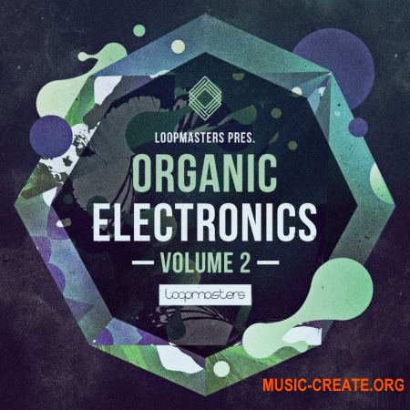 Loopmasters Organic Electronics Vol 2 (MULTiFORMAT) - сэмплы Electronic, Downtempo